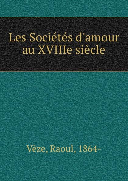 Les Societes d.amour au XVIIIe siecle