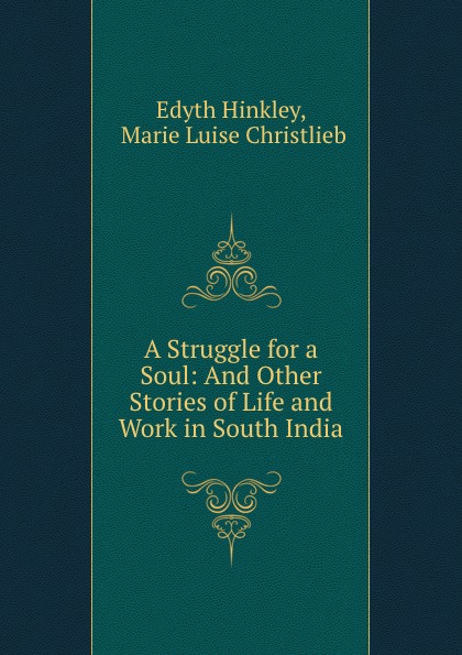 Edyth Hinkley A Struggle for a Soul: And Other Stories of Life and Work in South India hinkley подвесная люстра hinkley anya hk anya6