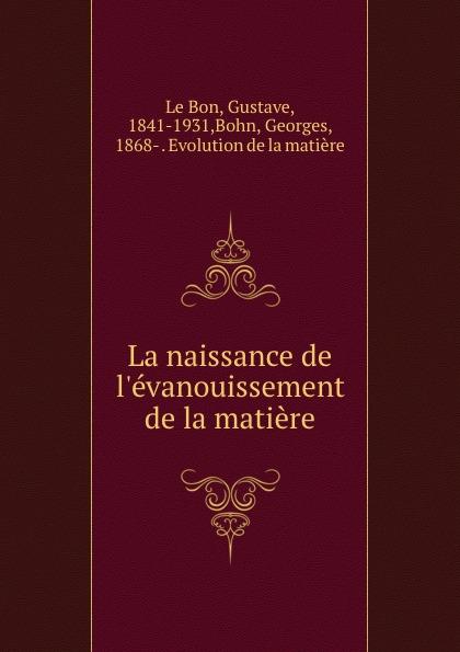 Gustave le Bon La naissance de l.evanouissement de la matiere gustave le bon la vie