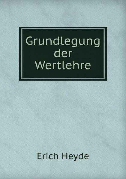 купить Erich Heyde Grundlegung der Wertlehre недорого