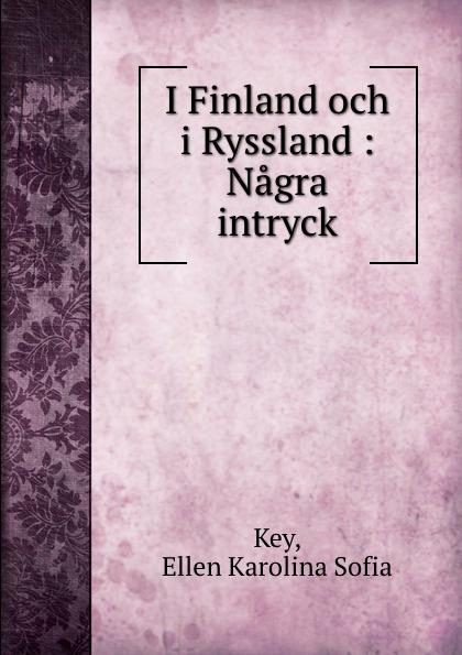 Ellen Karolina Sofia Key I Finland och i Ryssland : Nagra intryck ellen karolina sofia key love and marriage
