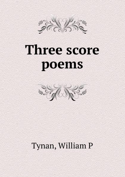 William P. Tynan Three score poems