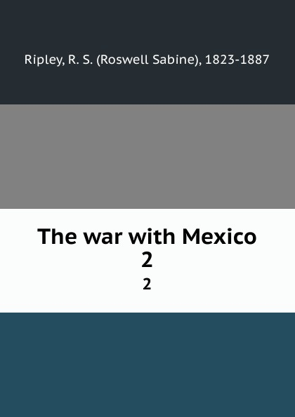 Roswell Sabine Ripley The war with Mexico. 2