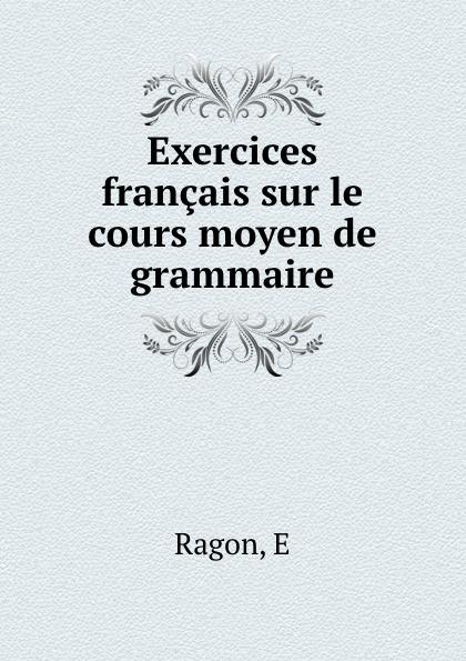 E. Ragon Exercices francais sur le cours moyen de grammaire exercons nous grammaire 350 exercices niveau moyen page 10