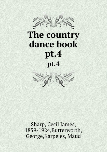 Cecil James Sharp The country dance book. pt.4