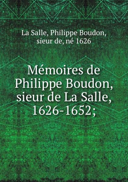 Philippe Boudon La Salle Memoires de Philippe Boudon, sieur de La Salle, 1626-1652; i j cox the journeys of rene robert cavelier sieur de la salle volume ii