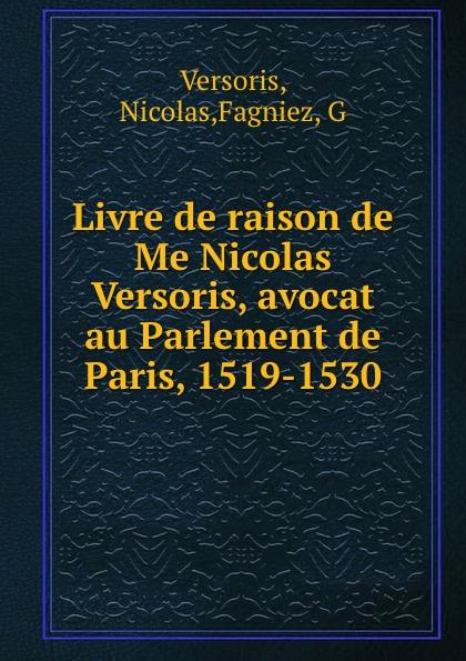 Nicolas Versoris Livre de raison de Me Nicolas Versoris, avocat au Parlement de Paris, 1519-1530