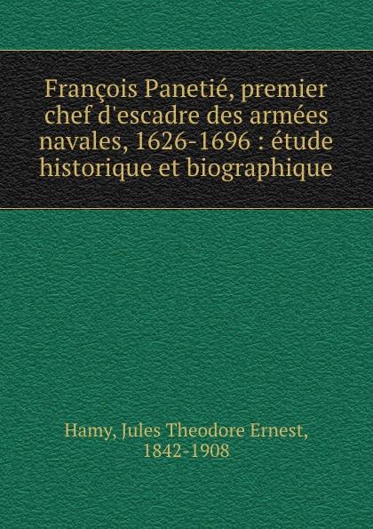 купить Jules Theodore Ernest Hamy Francois Panetie, premier chef d.escadre des armees navales, 1626-1696 : etude historique et biographique по цене 820 рублей