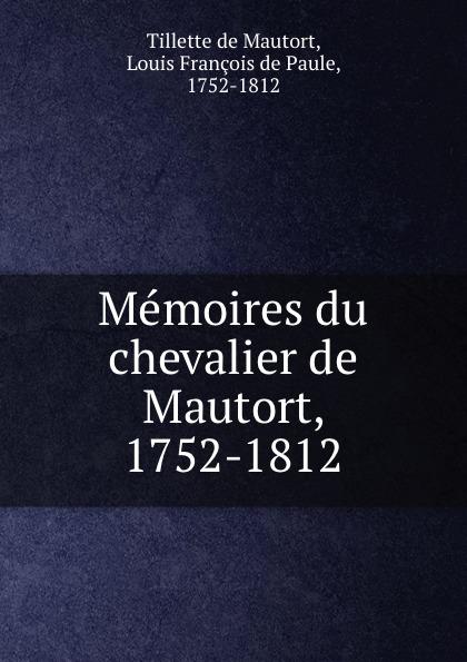 Tillette de Mautort Memoires du chevalier de Mautort, 1752-1812