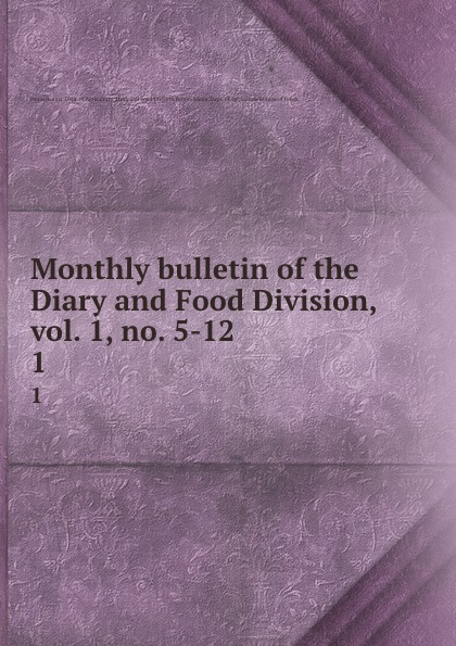 Monthly bulletin of the Diary and Food Division, vol. 1, no. 5-12. 1