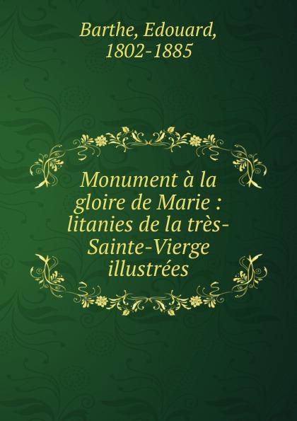 Edouard Barthe Monument a la gloire de Marie : litanies de la tres-Sainte-Vierge illustrees баффи санти мари buffy sainte marie many a mile