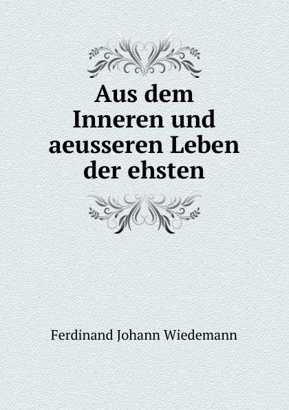 Ferdinand Johann Wiedemann Aus dem Inneren und aeusseren Leben der ehsten