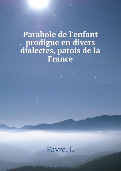 L. Favre Parabole de l.enfant prodigue en divers dialectes, patois de la France messmer niort