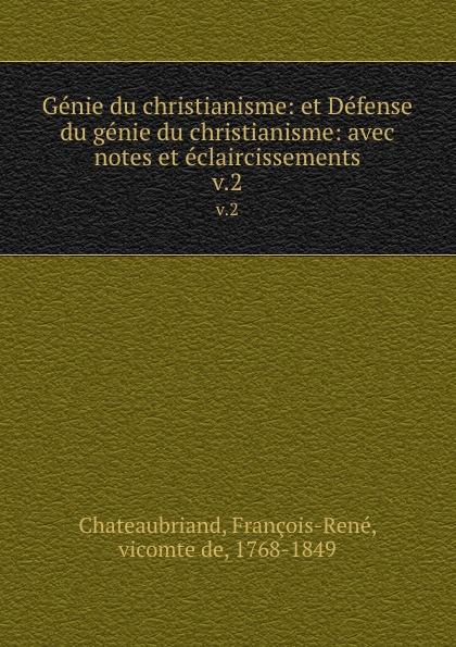 François-René Chateaubriand Genie du christianisme: et Defense du genie du christianisme: avec notes et eclaircissements. v.2