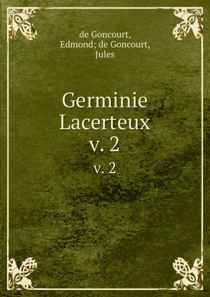 de Goncourt Germinie Lacerteux. v. 2 edmond de goncourt germinie lacerteux