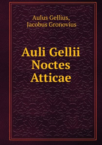 Aulus Gellius Auli Gellii Noctes Atticae aulus gellius a gellii noctivm atticarvm libri xx volume 79 latin edition