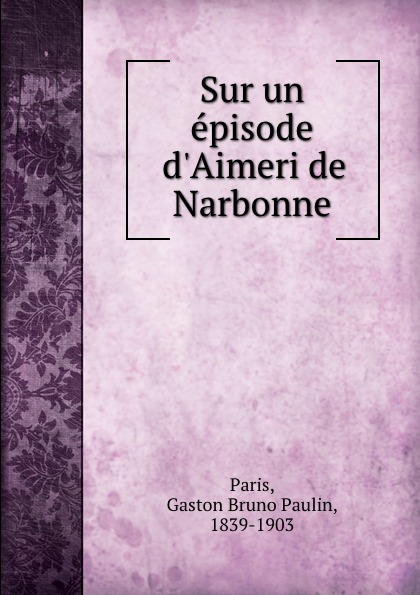 Gaston Bruno Paulin Paris Sur un episode d.Aimeri de Narbonne