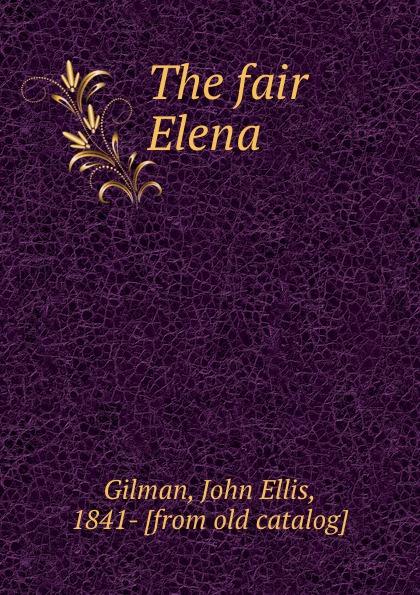 John Ellis Gilman The fair Elena
