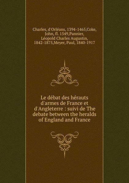 Charles d'Orléans Le debat des herauts d.armes de France et d.Angleterre : suivi de The debate between the heralds of England and France