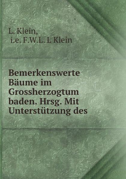 L. Klein Bemerkenswerte Baume im Grossherzogtum baden. Hrsg. Mit Unterstutzung des . l klein bemerkenswerte baume im grossherzogtum baden hrsg mit unterstutzung des