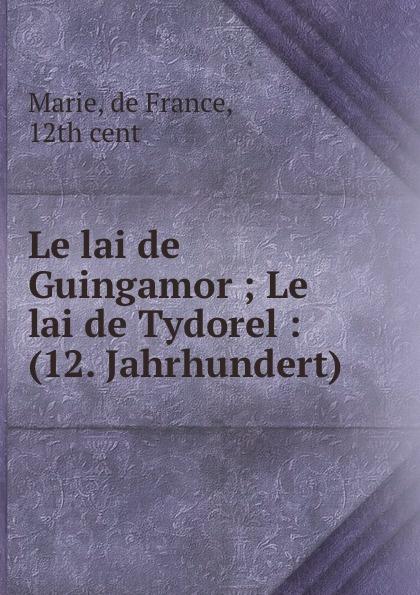 Фото - Marie de France Le lai de Guingamor ; Le lai de Tydorel : (12. Jahrhundert) lai