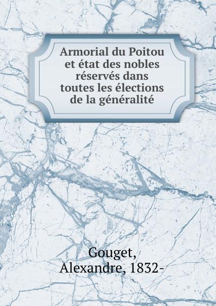 Alexandre Gouget Armorial du Poitou et etat des nobles reserves dans toutes les elections de la generalite messmer niort