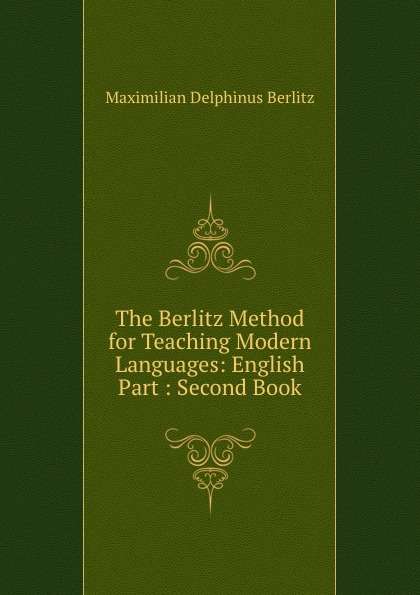Maximilian Delphinus Berlitz The Berlitz Method for Teaching Modern Languages: English Part : Second Book berlitz french phrase book
