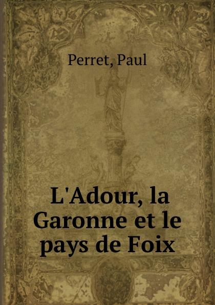 Фото - Paul Perret L.Adour, la Garonne et le pays de Foix jean paul gaultier le male