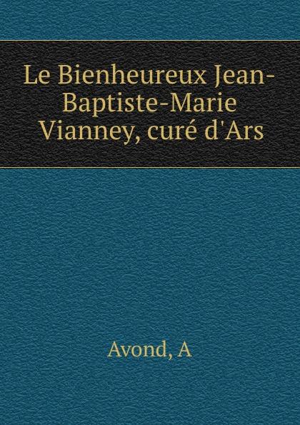 Фото - A. Avond Le Bienheureux Jean-Baptiste-Marie Vianney, cure d.Ars jean paul gaultier le male