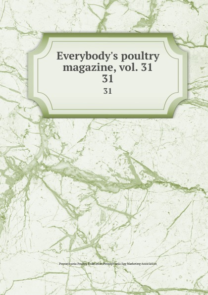 Pennsylvania Poultry Federation Everybody.s poultry magazine, vol. 31. 31