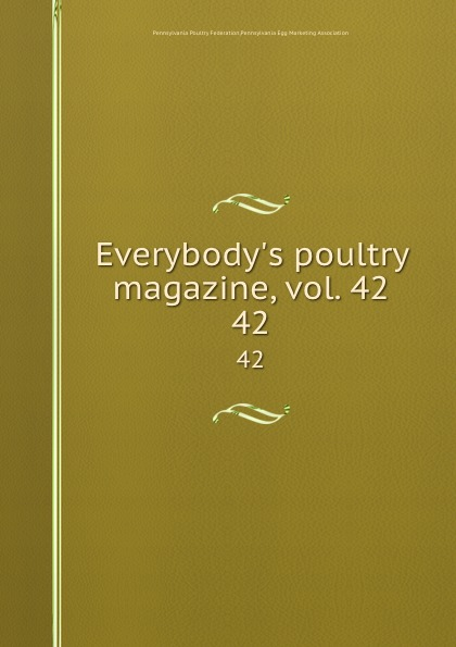 Pennsylvania Poultry Federation Everybody.s poultry magazine, vol. 42. 42
