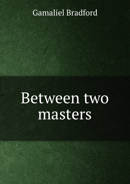 Bradford Gamaliel Between two masters
