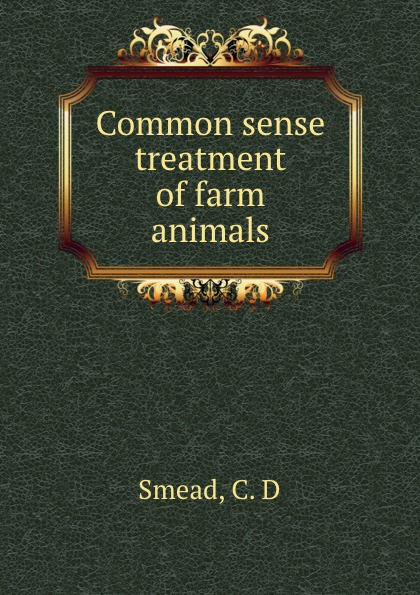 C.D. Smead Common sense treatment of farm animals