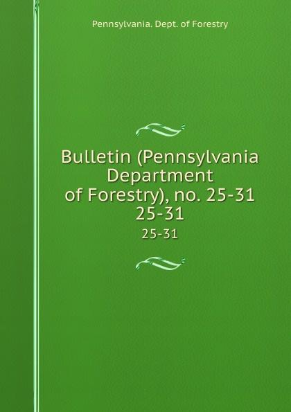 Pennsylvania. Dept. of Forestry Bulletin (Pennsylvania Department of Forestry), no. 25-31. 25-31