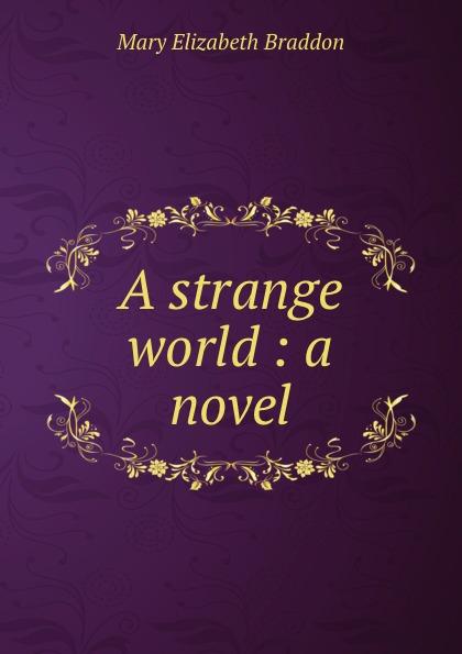 M. E. Braddon A strange world : a novel