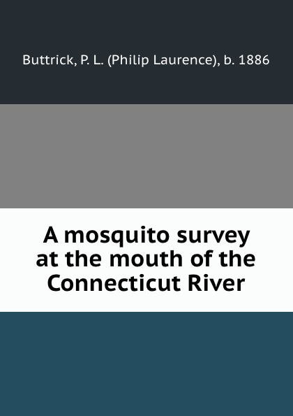 Philip Laurence Buttrick A mosquito survey at the mouth of the Connecticut River цена