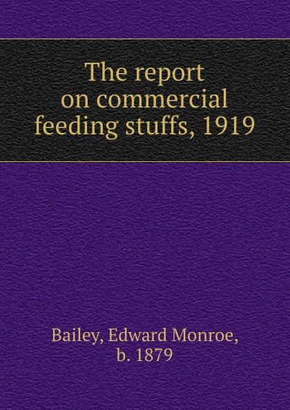 Edward Monroe Bailey The report on commercial feeding stuffs, 1919