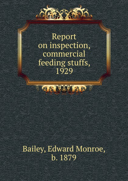 Edward Monroe Bailey Report on inspection, commercial feeding stuffs, 1929