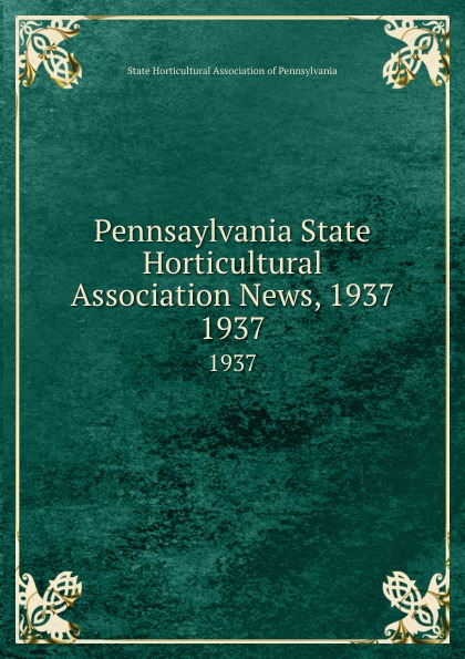 Pennsaylvania State Horticultural Association News, 1937. 1937