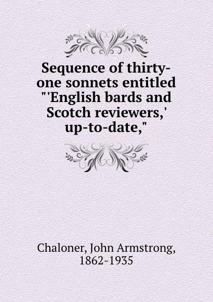 John Armstrong Chaloner Sequence of thirty-one sonnets entitled .English bards and Scotch reviewers,. up-to-date, luis estable thirty religious sonnets
