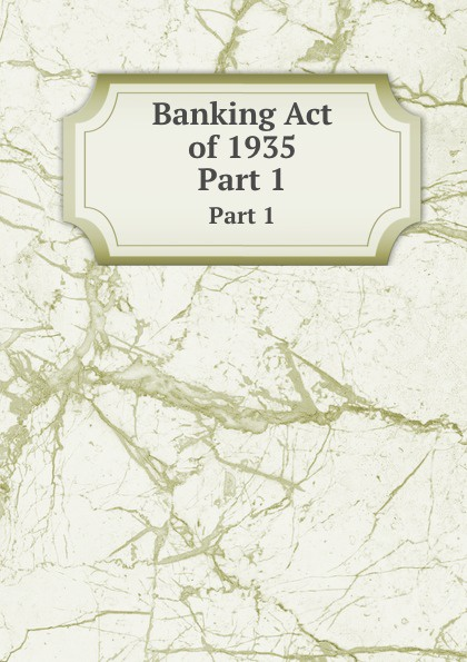 Неизвестный автор Banking Act of 1935. Part 1 british banking