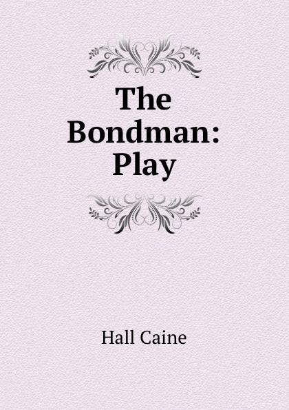 Hall Caine The Bondman: Play sir hall caine the bondman a new saga