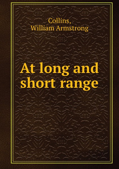 William Armstrong Collins At long and short range