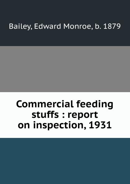 Edward Monroe Bailey Commercial feeding stuffs : report on inspection, 1931