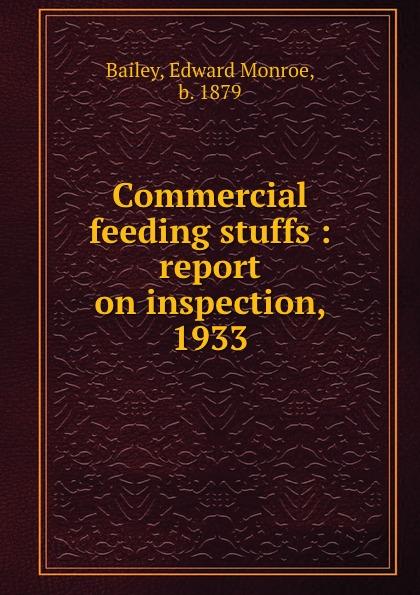Edward Monroe Bailey Commercial feeding stuffs : report on inspection, 1933