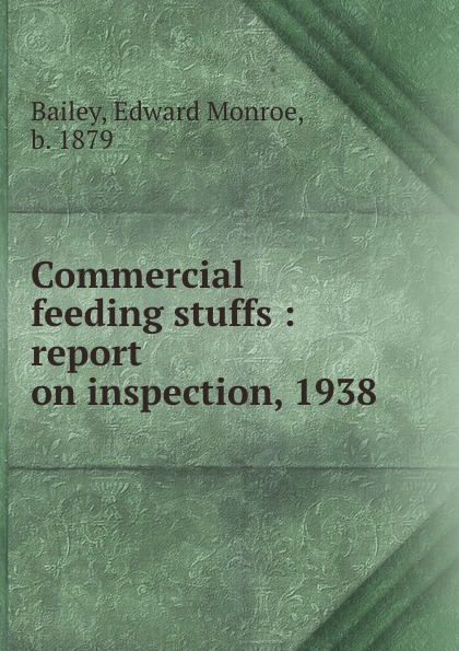 Edward Monroe Bailey Commercial feeding stuffs : report on inspection, 1938