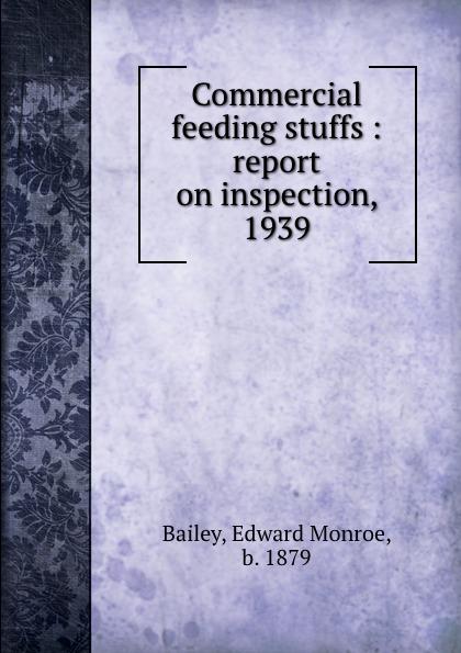 Edward Monroe Bailey Commercial feeding stuffs : report on inspection, 1939