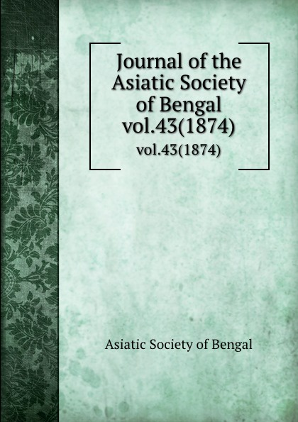 Journal of the Asiatic Society of Bengal. vol.43(1874)