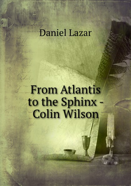 Daniel Lazar From Atlantis to the Sphinx - Colin Wilson lazar khidekel and suprematism