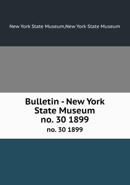 Bulletin - New York State Museum. no. 30 1899